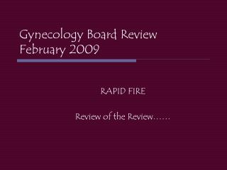 Gynecology Board Review February 2009