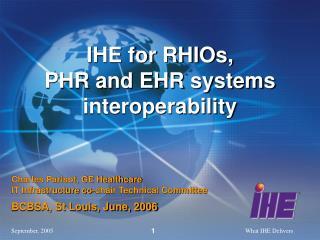 IHE for RHIOs,  PHR and EHR systems interoperability