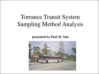 Torrance Transit System Sampling Method Analysis presented by Paul M. Yun