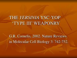 THE  YERSINIA  YSC-YOP �TYPE III� WEAPONRY G.R. Cornelis, 2002. Nature Reviews