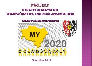 PROJEKT  STRATEGII ROZWOJU  WOJEWÓDZTWA  DOLNOŚLĄSKIEGO 2020 - wnioski o zmiany i uzupełnienia -