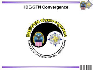 IDE/GTN Convergence