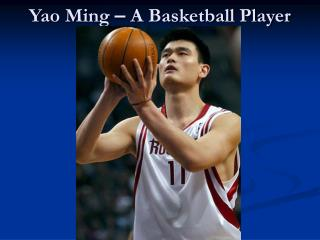 Yao Ming  –  A Basketball Player