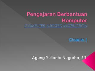 Pengajaran Berbantuan Komputer COMPUTER ASISSTED INSTRUCTION Chapter 1
