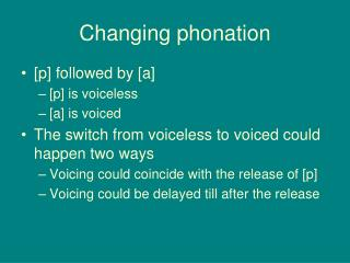 Changing phonation
