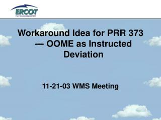 Workaround Idea for PRR 373 --- OOME as Instructed Deviation 11-21-03 WMS Meeting