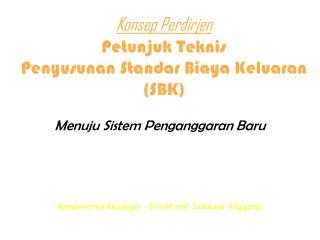Konsep Perdirjen Petunjuk Teknis  Penyusunan Standar Biaya Keluaran (SBK)