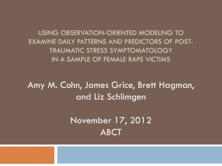 Amy M. Cohn, James Grice, Brett  Hagman , and Liz  Schlimgen November 17, 2012 ABCT