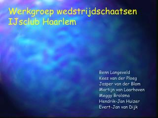 Benn Langeveld Kees van der Ploeg Jasper van der Blom Martijn van Laarhoven Meggy Brolsma