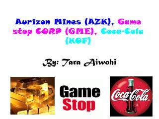 Aurizon Mines (AZK), Game stop CORP (GME), Coca-Cola (KOF)