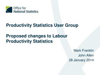 Productivity Statistics User Group Proposed changes to Labour Productivity Statistics
