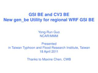 GSI BE and CV3 BE New gen_be Utility for regional WRF GSI BE Yong-Run Guo NCAR/MMM Presented