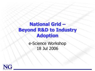 National Grid � Beyond R&D to Industry Adoption
