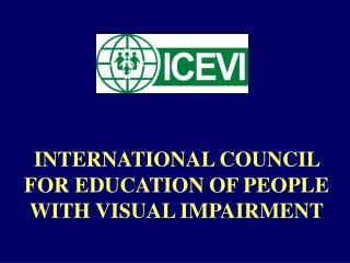 INTERNATIONAL COUNCIL FOR EDUCATION OF PEOPLE WITH VISUAL IMPAIRMENT