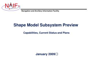 Shape Model Subsystem Preview  Capabilities, Current Status and Plans