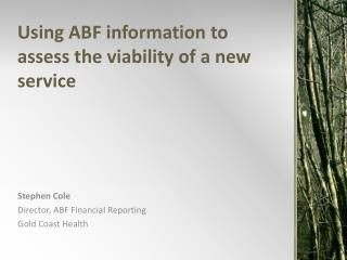 Using ABF information to assess the viability of a new service