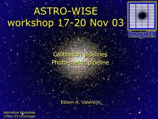 ASTRO-WISE workshop 17-20 Nov 03