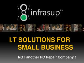 I.T Solutions For 	Small Business