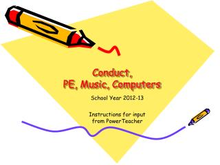 Conduct, PE, Music, Computers