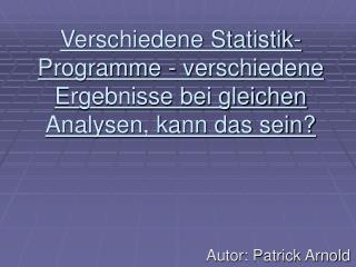 Verschiedene Statistik-Programme - verschiedene Ergebnisse bei gleichen Analysen, kann das sein?