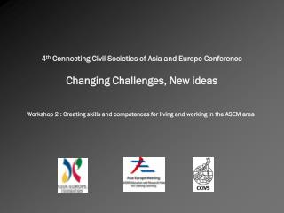 4 th  Connecting Civil Societies of Asia and Europe Conference Changing Challenges, New ideas