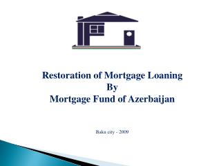 Restoration of Mortgage Loaning  By Mortgage Fund of Azerbaijan Baku city - 2009