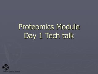 Proteomics Module Day 1 Tech talk