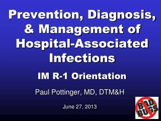 Prevention, Diagnosis, & Management of Hospital-Associated Infections IM R-1 Orientation
