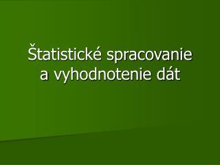Štatistické spracovanie avyhodnotenie dát