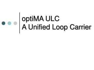 optiMA ULC A Unified Loop Carrier