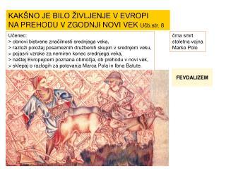 Učenec: > obnovi bistvene značilnosti srednjega veka,