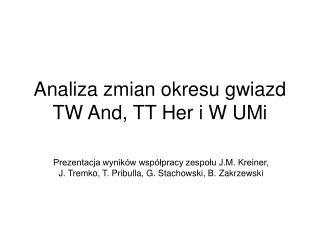 Analiza zmian okresu gwiazd TW And, TT Her i W UMi