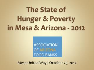 The State of  Hunger & Poverty  in Mesa & Arizona - 2012
