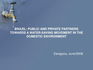 BRAZIL: PUBLIC AND PRIVATE PARTNERS TOWARDS A WATER-SAVING MOVEMENT IN THE DOMESTIC ENVIRONMENT
