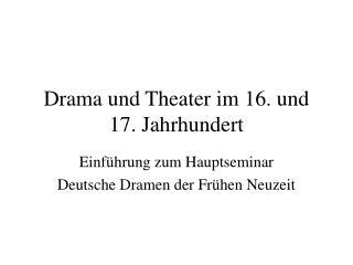 Drama und Theater im 16. und 17. Jahrhundert