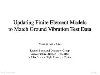 Updating Finite Element Models  to Match Ground Vibration Test Data Chan-gi Pak, Ph.D.