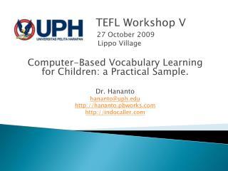 TEFL Workshop V 27 October 2009     Lippo Village