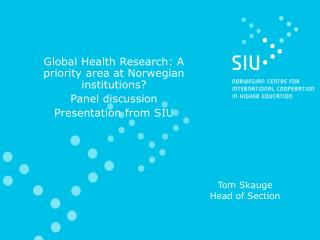 Global Health Research: A priority area at Norwegian institutions?      Panel discussion