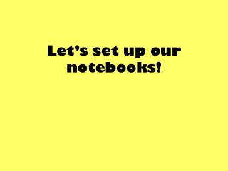 Let�s set up our notebooks!