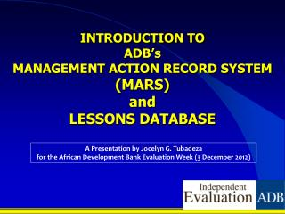 INTRODUCTION TO  ADB's  MANAGEMENT ACTION RECORD SYSTEM (MARS) and  LESSONS DATABASE