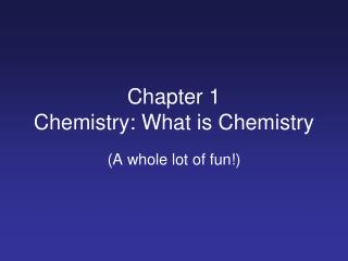 Chapter 1 Chemistry: What is Chemistry