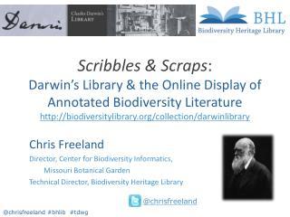 Chris Freeland Director, Center for Biodiversity Informatics,  Missouri Botanical Garden