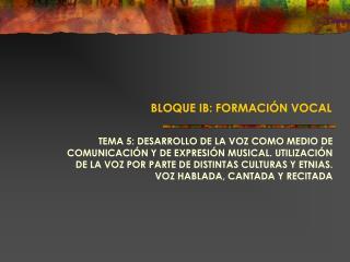 BLOQUE IB: FORMACIÓN VOCAL