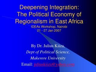 By Dr. Julius Kiiza, Dept of Political Science,  Makerere University Email:  juliuskiiza@yahoo