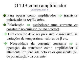 O TJB como amplificador Livro texto, item 4.7.