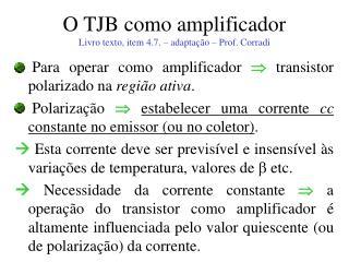 O TJB como amplificador Livro texto, item 4.7. – adaptação – Prof. Corradi