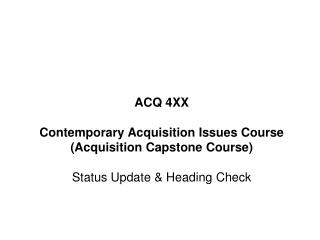 ACQ 4XX Contemporary Acquisition Issues Course (Acquisition Capstone Course)