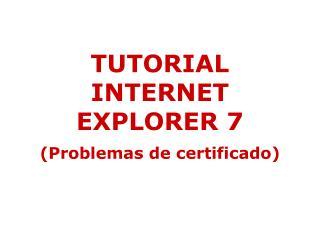 TUTORIAL INTERNET EXPLORER 7 (Problemas de certificado)
