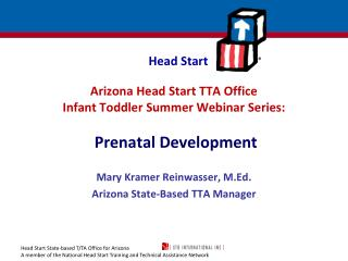 Arizona Head Start TTA Office  Infant Toddler Summer Webinar Series:  Prenatal Development