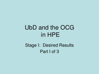 UbD and the OCG  in HPE